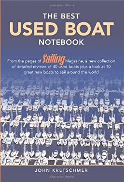 The Best Used Boat Notebook: From the Pages of Sailing Magazine, a New Collection of Detailedreviews of 40 Used Boats Plus a Look at 10 Great New B 9781574092349