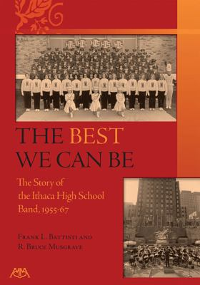 The Best We Can Be: A History of the Ithaca High School Band 1955-67 9781574631593