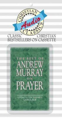 The Best of Andrew Murray on Prayer: Updated in Today's Language 9781577482109