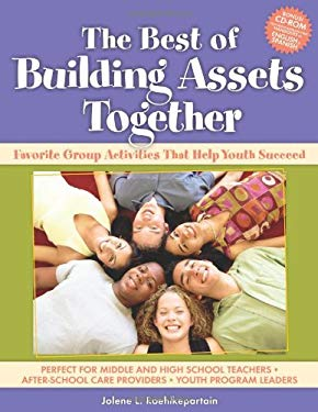 The Best of Building Assets Together: Favorite Group Activities That Help Youth Succeed [With CDROM] 9781574821598