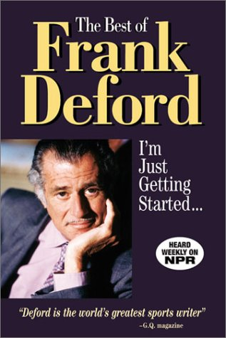 The Best of Frank Deford: I'm Just Getting Started... 9781572434363