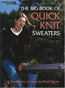 The Big Book of Quick Knit Sweaters 9781574868111