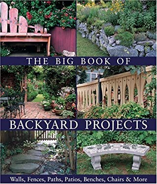 The Big Book of Backyard Projects: Walls, Fences, Paths, Patios, Benches, Chairs & More 9781579906818