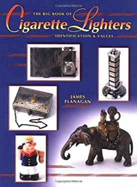 The Big Book of Cigarette Lighters: Identification & Values 9781574324099
