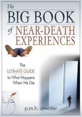 The Big Book of Near-Death Experiences: The Ultimate Guide to What Happens When We Die 9781571745477