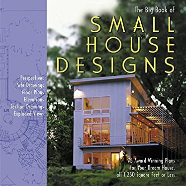 The Big Book of Small House Designs: 75 Award-Winning Plans for Houses 1,250 Square Feet or Less 9781579123659