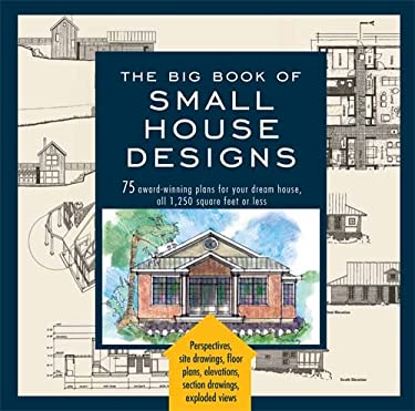 The Big Book of Small House Designs: 75 Award-Winning Plans for Your Dream House, 1,250 Square Feet or Less 9781579128876