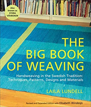 The Big Book of Weaving: Handweaving in the Swedish Tradition: Techniques, Patterns, Designs and Materials 9781570763922
