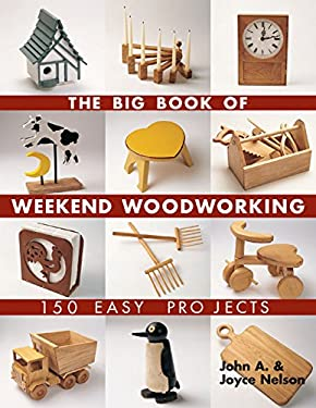 The Big Book of Weekend Woodworking: 150 Easy Projects 9781579906009