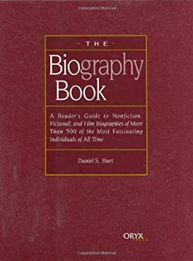 The Biography Book: A Reader's Guide to Nonfiction, Fictional, and Film Biographies of More Than 500 of the Most Fascinating Individuals o 9781573562560