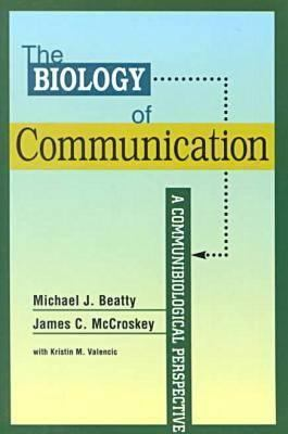 The Biology of Communication: A Communibiological Perspective 9781572733473