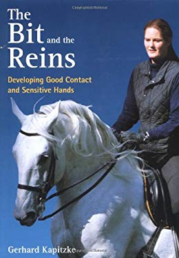 The Bit and the Reins: Developing Good Contact and Sensitive Hands 9781570762758
