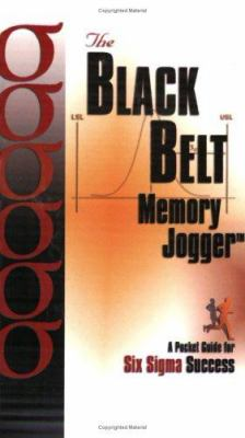 The Black Belt Memory Jogger: A Pocket Guide for Six SIGMA Success 9781576810439