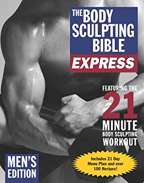 The Body Sculpting Bible Express for Men: Featuring the 21 Minute Body Sculpting Workout 9781578262946