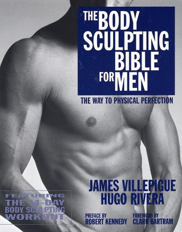 The Body Sculpting Bible for Men: Featuring the 14-Day Body Sculpting Workout: The Ultimate Fat Loss/Muscle Gain Program for the Ultimate Physique 9781578260850