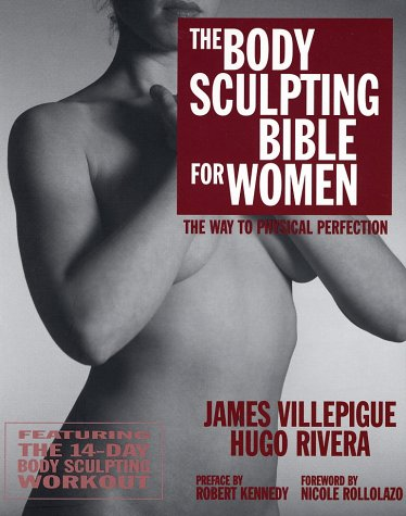 The Body Sculpting Bible for Women: Featuring the 14-Day Body Sculpting Workout: The Ultimate Fat Loss/Muscle Gain Program for the Ultimate Physique