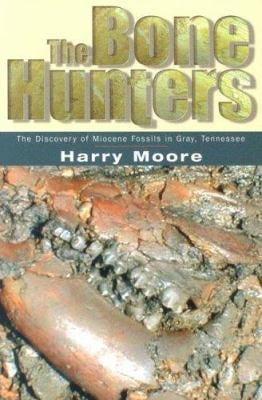 The Bone Hunters: The Discovery of Miocene Fossils in Gray, Tennessee 9781572333239