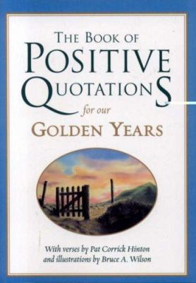 The Book of Positive Quotations for Our Golden Years 9781577491712