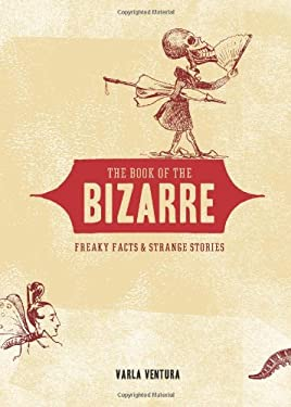 The Book of the Bizarre: Freaky Facts & Strange Stories 9781578634378