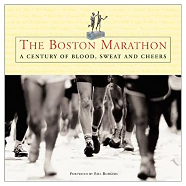 The Boston Marathon: A Century of Blood, Sweat, and Cheers 9781572435438