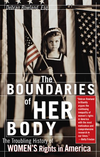 The Boundaries of Her Body: The Troubling History of Women's Rights in America 9781572485068