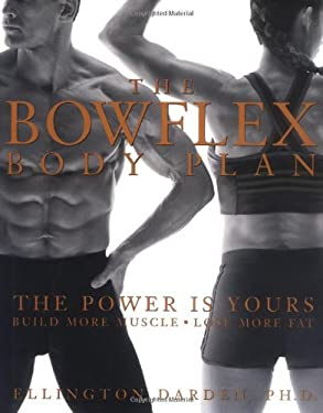 The Bowflex Body Plan: The Power Is Yours: Build More Muscle: Lose More Fat 9781579546892