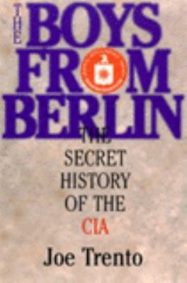 The Boys from Berlin: The Secret History of the CIA