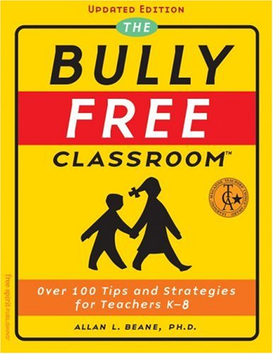 The Bully-Free Classroom: Over 100 Tips and Strategies for Teachers K-8 9781575421940