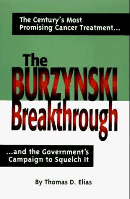 The Burzynski Breakthrough: The Century's Most Promising Cancer Treatment and the Government's Campaign to Squelch It 9781575440187