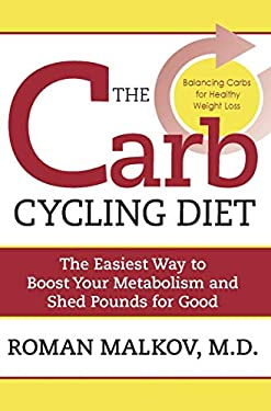The Carb Cycling Diet: Balancing Hi Carb, Low Carb, and No Carb Days for Healthy Weight Loss 9781578263097
