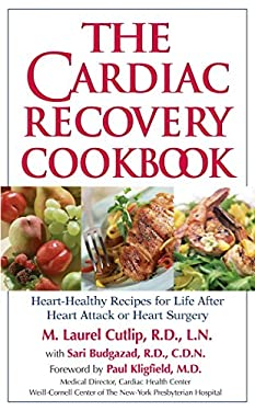 The Cardiac Recovery Cookbook: Heart-Healthy Recipes for Life After Heart Attack or Heart Surgery 9781578261895
