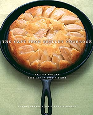 The Cast Iron Skillet Cookbook: Recipes for the Best Pan in Your Kitchen 9781570614255