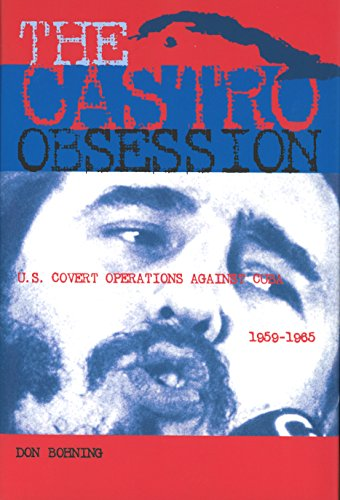 The Castro Obsession: U.S. Covert Operations Against Cuba, 1959-1965 9781574886757