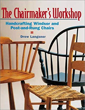 The Chairmaker's Workshop: Handcrafting Windsor and Post-And-Rung Chairs 9781579902308