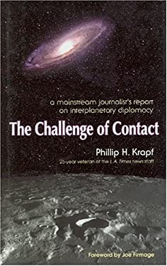 The Challenge of Contact: A Mainstream Journalist's Report on Interplanetary Diplomacy 9781579830083