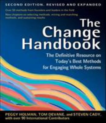 The Change Handbook: The Definitive Resource on Today's Best Methods for Engaging Whole Systems 9781576753798