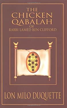 The Chicken Qabalah of Rabbi Lamed Ben Clifford: Dilettante's Guide to What You Do and Do Not Know to Become a Qabalist 9781578632152