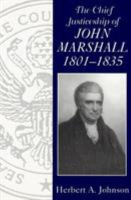 The Chief Justiceship of John Marshall,1801-1835 9781570031212