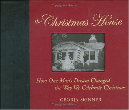The Christmas House: How One Man's Dream Changed the Way We Celebrate Christmas 9781577314745