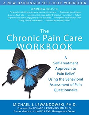 The Chronic Pain Care Workbook: A Self-Treatment Approach to Pain Relief Using the Behavioral Assessment of Pain Questionnaire 9781572244702