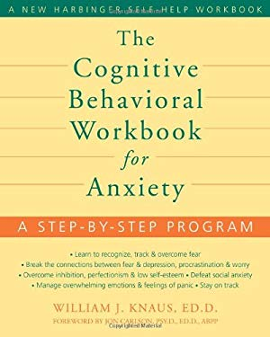 The Cognitive Behavioral Workbook for Anxiety: A Step-By-Step Program 9781572245723