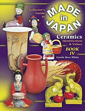The Collector's Guide to Made in Japan Ceramics: Identification & Values 9781574322972