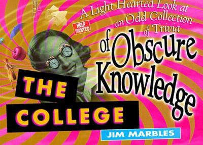 The College of Obscure Knowledge: A Light-Hearted Look, an Odd Collection of Trivia 9781577570172