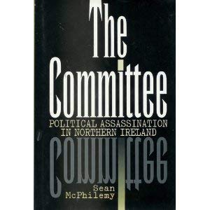The Committee: Political Assassination in Northern Ireland 9781570982118