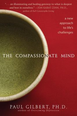 The Compassionate Mind: A New Approach to Life's Challenges 9781572248403