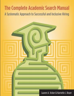 The Complete Academic Search Manual: A Systematic Approach to Successful and Inclusive Hiring 9781579221393