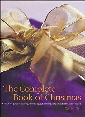 The Complete Book of Christmas: A Complete Guide to Cooking, Decorating, Gift-Making and Parties for the Festive Season