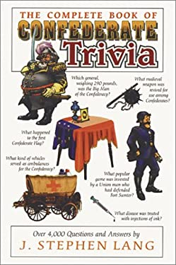 The Complete Book of Confederate Trivia 9781572490079