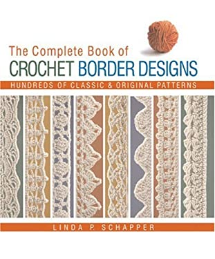 The Complete Book of Crochet Border Designs: Hundreds of Classic & Original Patterns 9781579909147