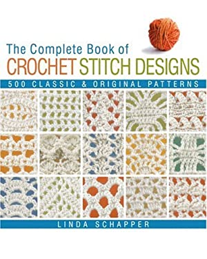 The Complete Book of Crochet Stitch Designs: 500 Classic & Original Patterns 9781579909154